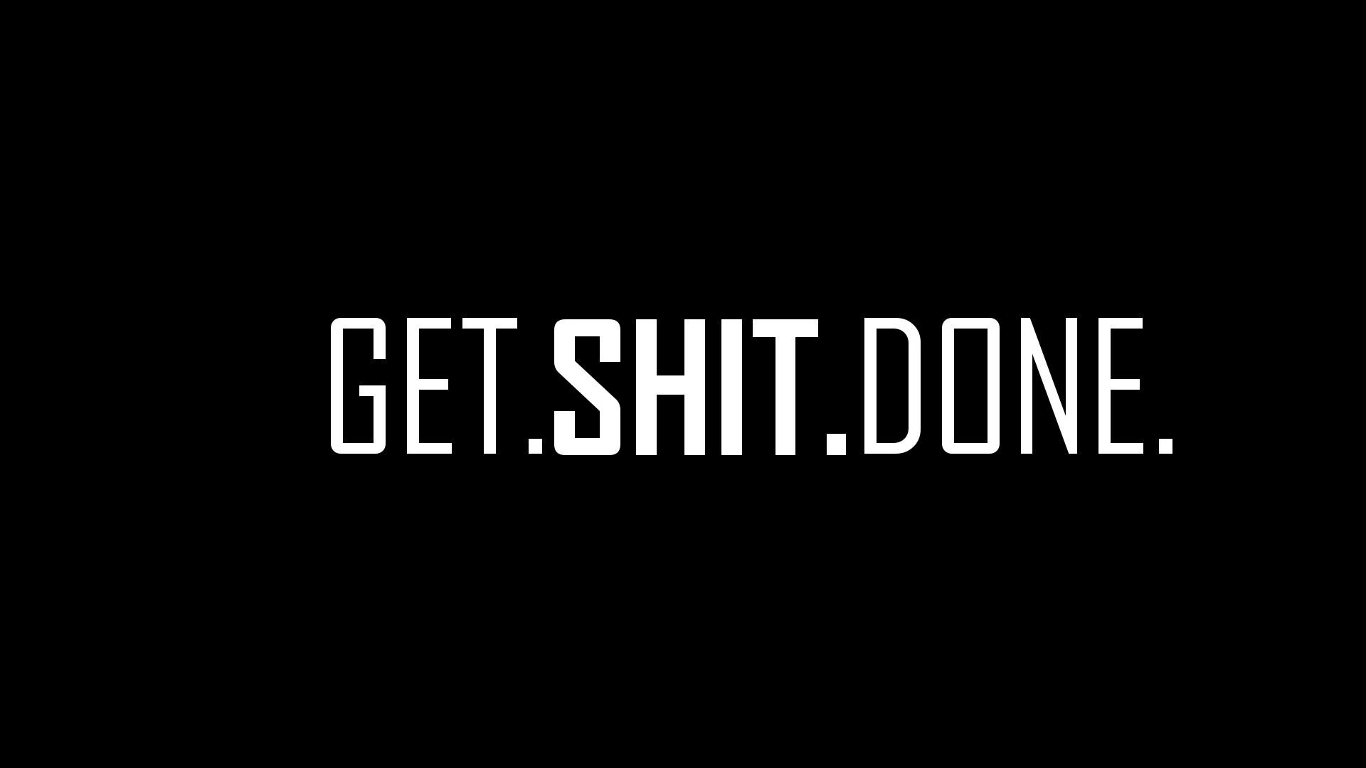 Get Shit Done with black background